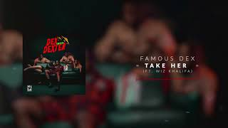 Famous Dex - Take Her (ft. Wiz Khalifa) [Official Audio]