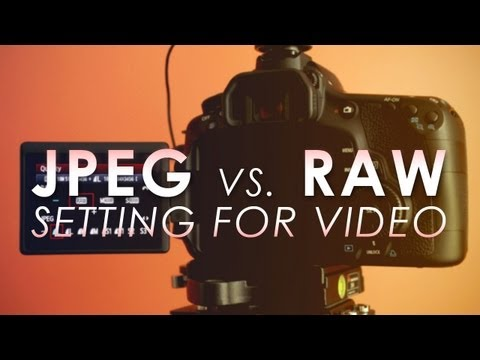 jpeg vs RAW Setting for DSLR Video