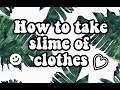 How To Take Slime Off Clothes~ KawaiiLits 