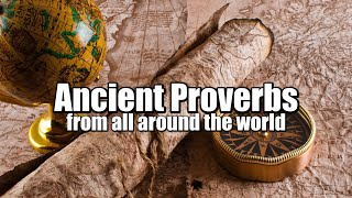Some Of The Worlds Greatest Proverbs  (Ancient Wisdom)