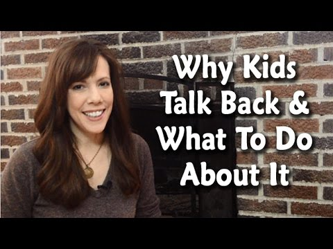 Why Kids Talk Back and What To Do About It