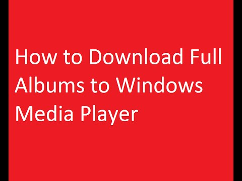 How to Download Full Albums to Windows Media Player