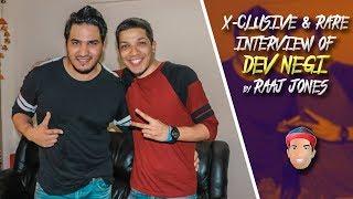 DEV NEGI - X- CLUSIVE & RARE INTERVIEW BY RAAJ JONES