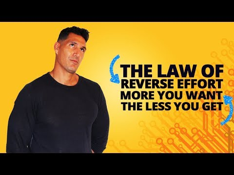 The Law Of Reversed Effort (More You Want, The Less You Get)