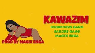 KAWAZIM - BOONDOCKS GANG || SAILORS || MAGIX ENGA