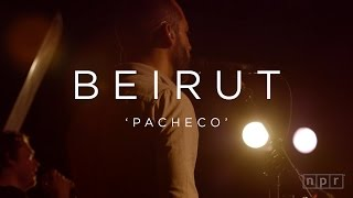 Beirut: Pacheco   NPR MUSIC FRONT ROW