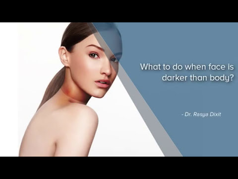 What to do when face is darker than body - Dr  Rasya Dixit