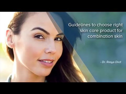 Guidelines to choose right skin care product for combination skin   Dr  Rasya Dixit