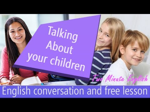 Talking About Your Children - Learn To Speak English Fluently