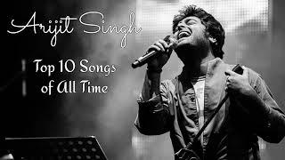 Arijit Singh Top 10 songs of all time