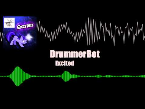 Excited - DrummerBot [Electro House]