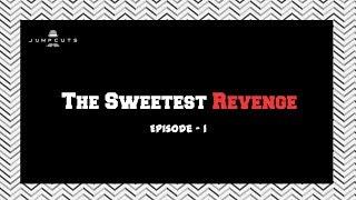Jump Cuts - Mini Series | The Sweetest Revenge | Episode 1
