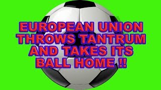 ⚽️EU Throws a Tantrum and Takes the Ball Home!⚽️