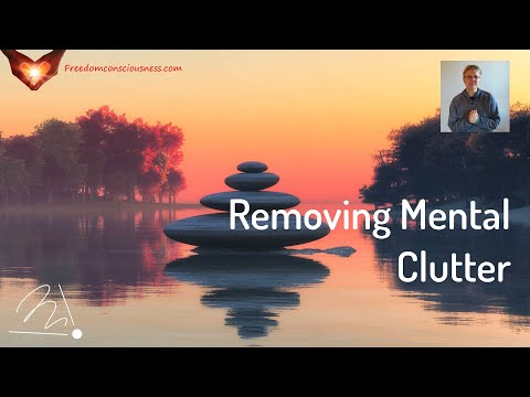Removing Mental Clutter Insight (Unveil Your Mastery Part 13)