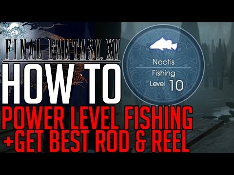 Final Fantasy XV HOW TO POWER LEVEL FISHING TO LEVEL 10 + GET THE BEST ROD & REEL