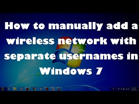 How to manually add a wireless network with separate usernames in Windows 7 ?
