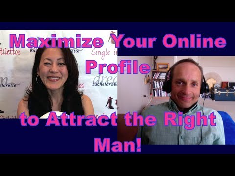 Maximize Your Online Profile to Attract the Right Man - Dating Advice for Women