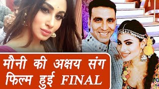 Mouni Roy bagged an IMPORTANT ROLE in Akshay Kumar