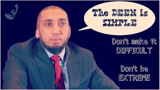 Don't make things difficult | Don't be Extreme | The Deen is Simple, don't make it Complex |