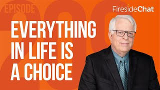 Fireside Chat Ep. 209 — Everything in Life Is a Choice