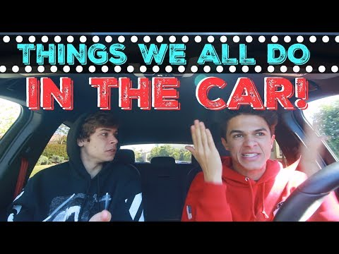 THINGS WE ALL DO IN THE CAR! | Brent Rivera
