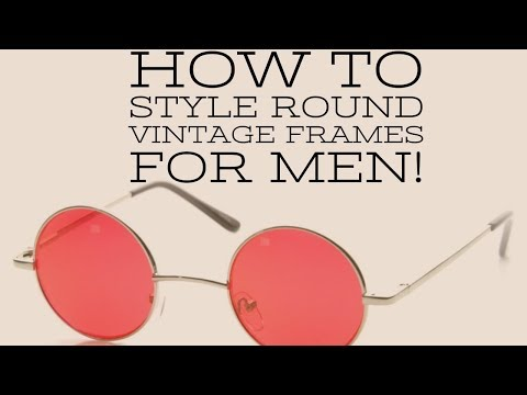 How To Style Round Vintage Frames For Men
