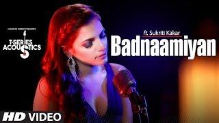 Badnaamiyan Acoustics | Hate Story IV | Sukriti Kakar | Latest Song 2018