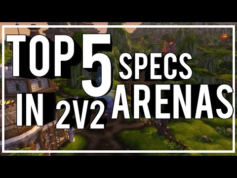 TOP 5 BEST DPS SPECS FOR 2V2 ARENAS - (WoW PvP) Legion 7.1