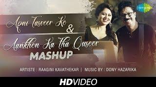 Apni Tasveer Ko & Ankhon Ka Tha Qusoor   Mashup   Raagini Kavathekar   Dony Hazarika   Ghazal