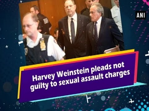 Harvey Weinstein pleads not guilty to sexual assault charges - ANI News