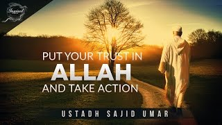 Put Your Trust In Allah & Take Action! - Sajid Umar
