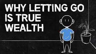 Why Letting Go Is True Wealth | Minimalist Philosophy for Simple Living