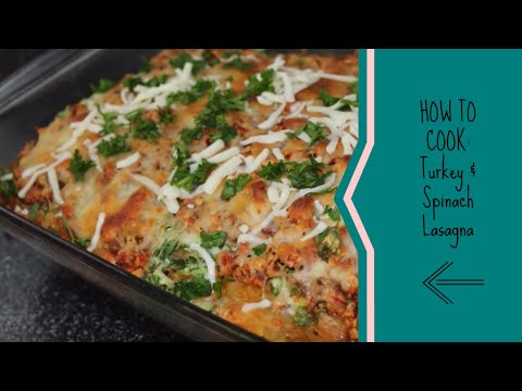 HOW TO COOK: Turkey & Spinach Lasagna