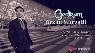 Orxan Murvetli - Gedirem | YENİ 2018