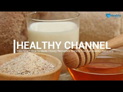 Insomnia? How to Make Honey Remedies to Help You Fall Asleep Naturally - Healthy Channel