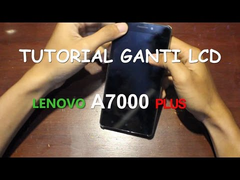 Tutorial ganti LCD + Touchscreen Lenovo A7000 plus