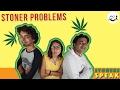"Stoners Speak - "" Stoner Problems "" (A trippy web series) Episode 3"