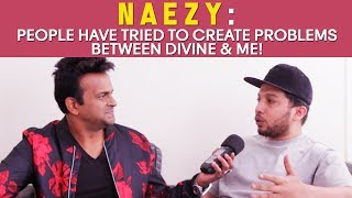 Naezy : 'People have tried to create problems between Divine & me!' #GullyBoy