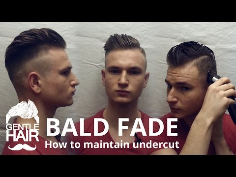 How to cut bald fade and how to maintain your undercut by yourself | GentleHair