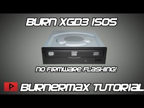 [How To] Burn XGD3 ISO Files - BurnerMax and Imgburn Tutorial