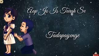 Aap Jo Is Tarah Se tadpayenge 2018.💯💕beautiful whatsapp status video