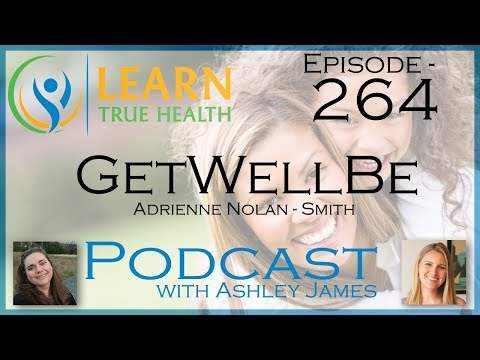 GetWellBe Adrienne Nolan Smith And Ashley James Learn True Health Podcast With Ashley James 264