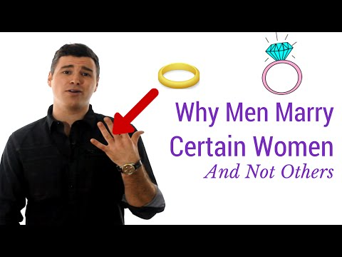 5 Reasons Why Men Marry Certain Women and Not Others