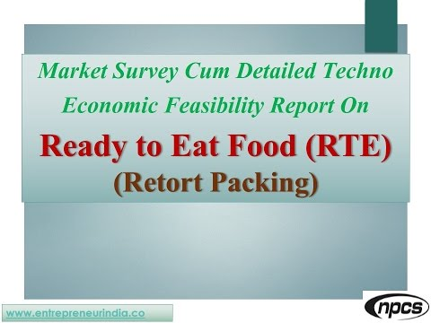 Market Survey, Detailed Techno Economic Feasibility Report on Ready to Eat Food (Retort Packing)