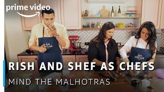 Rish And Shef As Chefs | Mind The Malhotras | Cyrus, Mini, Pooja | Amazon Original