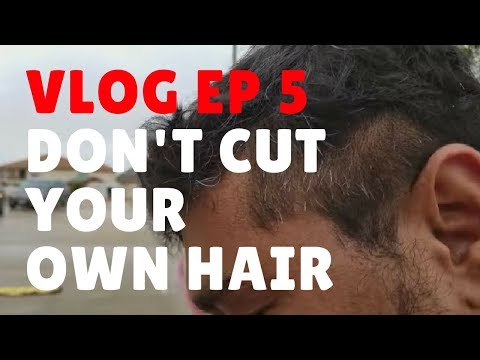 Vlog Ep 5 : Don't Cut Your Own Hair