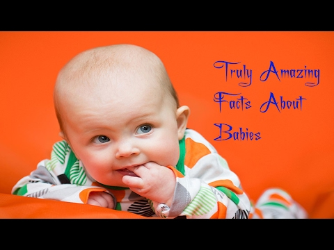 17 Truly Amazing Facts About Babies