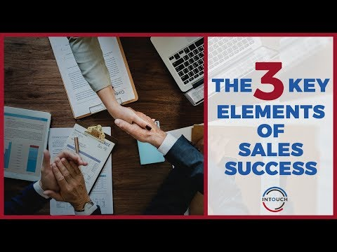 The 3 Key Elements of Sales Success!
