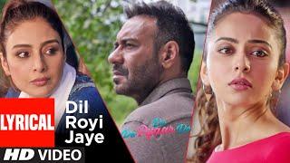 LYRICS : Dil Royi Jaye | De De Pyaar De I Ajay Devgn, Tabu, Rakul Preet l Arijit Singh,Rochak Kohli