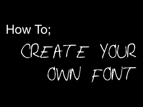 How To; MAKE YOUR OWN FONT!